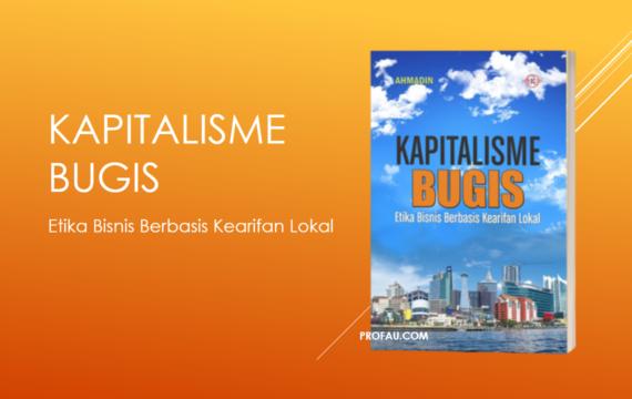 Kapitalisme Bugis: Etika Bisnis Berbasis Kearifan Lokal