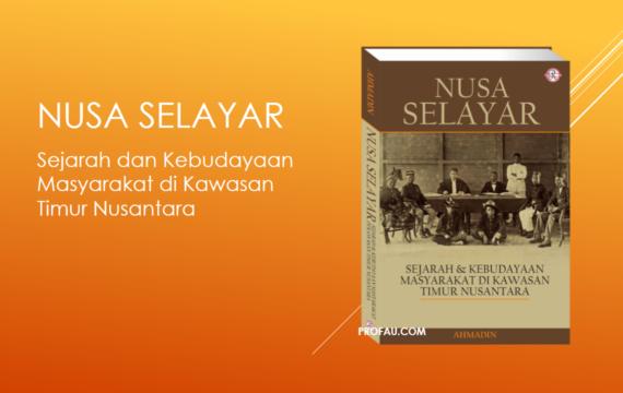 Nusa Selayar: Sejarah dan Kebudayaan Masyarakat di Kawasan Timur Nusantara