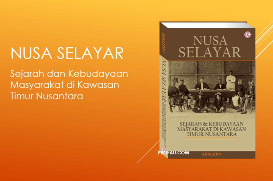 Nusa Selayar: Sejarah & Kebudayaan Masyarakat di Kawasan Timur Nusantara