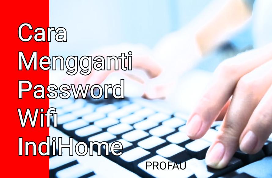 Cara Mengganti Nama dan Password Wifi IndiHome